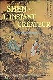 Shen ou l'Instant créateur de Jean-Marc Eyssalet ( 1 janvier 1990 )