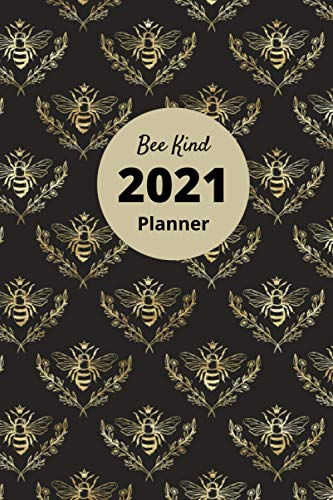 Bee Kind 2021 Planner: Weekly and Monthly Planner Organizer Diary with Goals, Motivational Quotes, To Do lists, Coloring Pages, and more fun for Home, School or Work