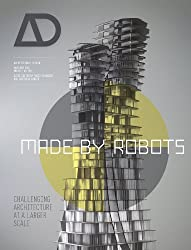 Made by Robots: Challenging Architecture at the Large Scale AD