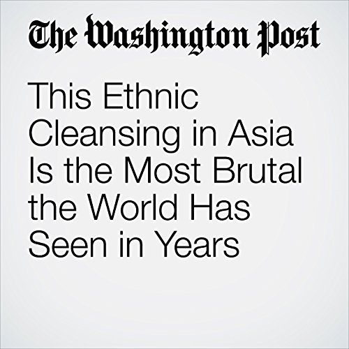 This Ethnic Cleansing in Asia Is the Most Brutal the World Has Seen in Years copertina