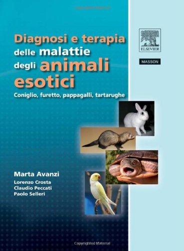 Diagnosi e terapia delle malattie degli animali esotici. Coniglio, furetto, pappagalli, tartarughe