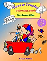 Cars & Trucks Coloring Book for Active Kids: A Fun Children's Coloring Book for Kids and Teens - 8.5 x 11 inches, 35 Full Pages to Color and Learn About Cars and Trucks