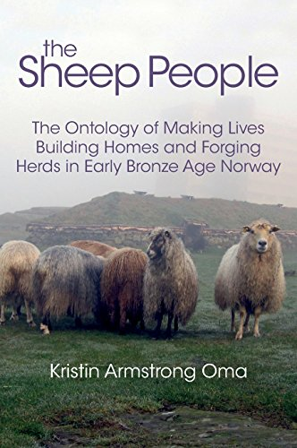 The Sheep People: The Ontology of Making Lives, Building Homes and Forging Herds in Early Bronze Age Norway