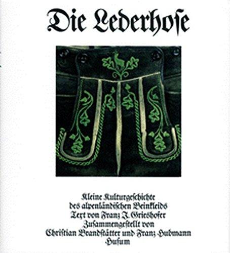 Die Lederhose: Kleine Kulturgeschichte des alpenländischen Beinkleids. Dt. /Engl.