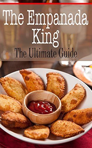 The Empanada King: The Ultimate Guide by [Kelly Kombs]