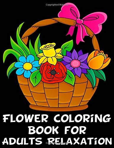 Flower Coloring Books For Adults Relaxation: Adult Coloring Book Flowers - 51 Large Floral Images from Talented Artists