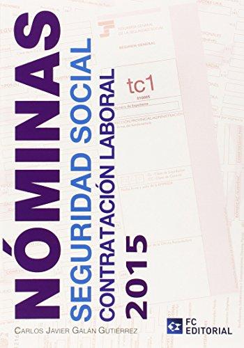 Nóminas, Seguridad Social y Contratación Laboral 2015 de Carlos Javier Galán Gutierrez (5 may 2015) Tapa blanda