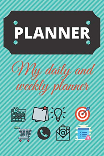 PLANNER: MY DAILY AND WEEKLY PLANNER