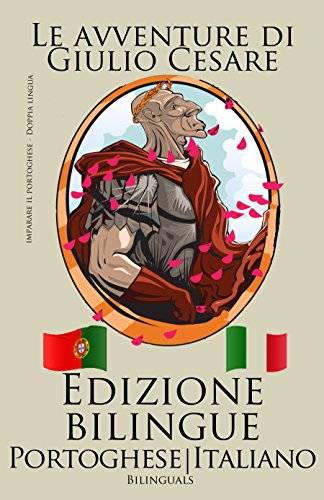 Imparare il portoghese - Edizione Bilingue (Portoghese - Italiano) Le avventure di Giulio Cesare
