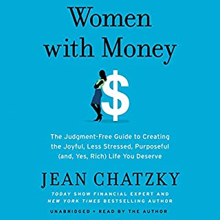 Women with Money     The Judgment-Free Guide to Creating the Joyful, Less Stressed, Purposeful (and, Yes, Rich) Life You Deserve              By:                                                                                                                                 Jean Chatzky                               Narrated by:                                                                                                                                 Jean Chatzky                      Length: 8 hrs and 35 mins     11 ratings     Overall 4.7