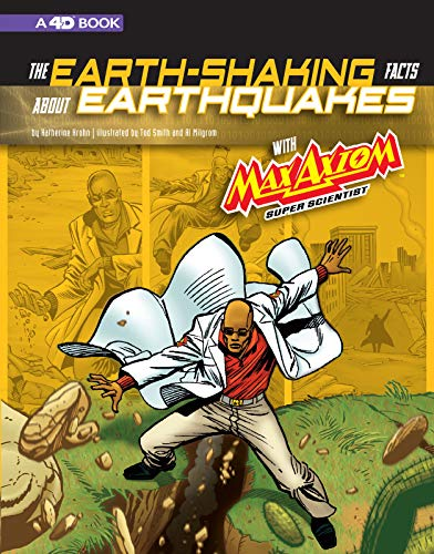 The Earth-Shaking Facts about Earthquakes with Max Axiom, Super Scientist: 4D an Augmented Reading Science Experience (Graphic Science 4D)