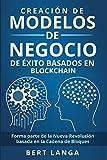 Creación de Modelos de Negocio de éxito basados en Blockchain: Forma parte de la Nueva Revolución basada en la Cadena de Bloques (TENDENCIAS nº 2)