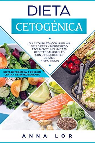 Dieta Cetogénica: Guía Completa con un Plan de 2 Dietas y Pierde Peso Fácilmente! Incluye 120 Recetas Saludables con 5 Ingredientes de Fácil ... (Libro en Español/ Spanish Cookbook)