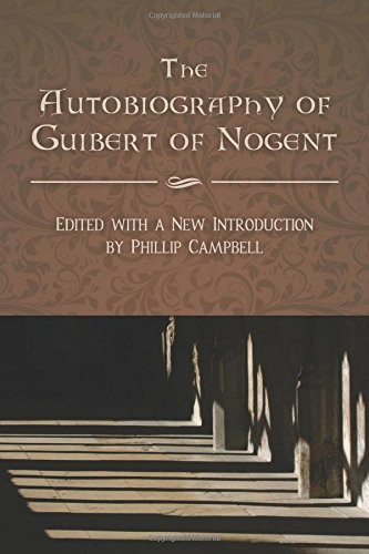 The Autobiography of Guibert of Nogent: Edited with a New Introduction by Phillip Campbell