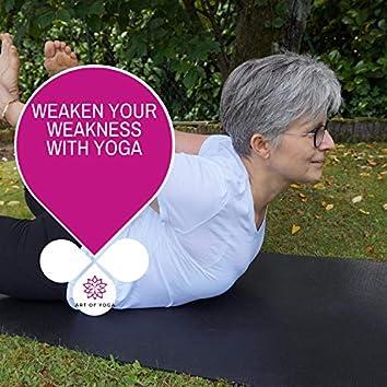 Weaken Your Weakness With Yoga