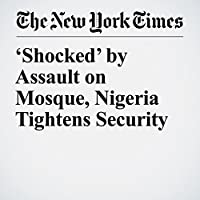 'Shocked' by Assault on Mosque, Nigeria Tightens Security's image