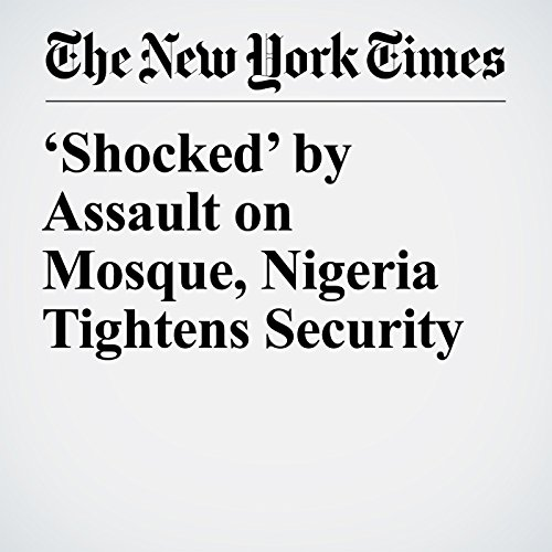 'Shocked' by Assault on Mosque, Nigeria Tightens Security copertina