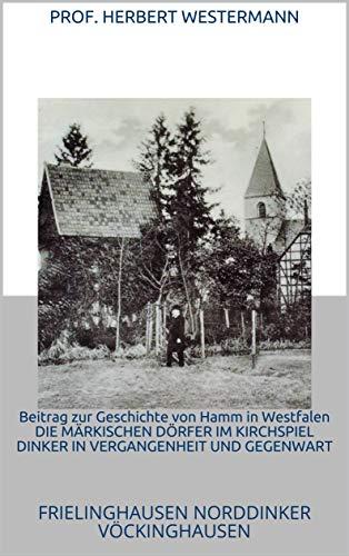 Beitrag zur Geschichte von Hamm in Westfalen DIE MÄRKISCHEN DÖRFER IM KIRCHSPIEL...
