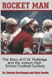 Rocket Man: The Story of D.W. Rutledge and the Judson High School Football Dynasty