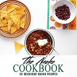The Nacho Cookbook: 50 Delicious Nacho Recipes (2nd Edition) by [BookSumo Press]