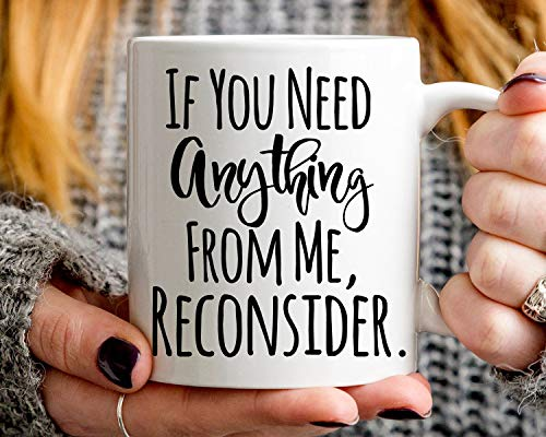 Co-Worker Gift Idea, If You Need Anything from Me Reconsider Taza, divertida taza de café de 11 oz M57