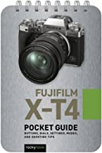 Fujifilm X-T4: Pocket Guide: Buttons, Dials, Settings, Modes, and Shooting Tips