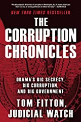 The Corruption Chronicles: Obama's Big Secrecy, Big Corruption, and Big Government by Tom Fitton (2014-06-10) Paperback