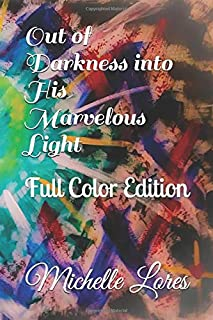 Out of Darkness into His Marvelous Light: Full Color Edition