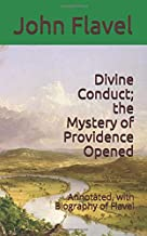 Divine Conduct; the Mystery of Providence Opened: Annotated, with Biography of Flavel