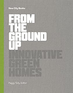 From the Ground Up: Innovative Green Homes (New City Books)