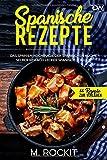 Spanische Rezepte, Das Spanien Kochbuch, der spanischen Küche.: Selber einfach lecker spanisch kochen. (66 Rezepte zum Verlieben, Band 43)
