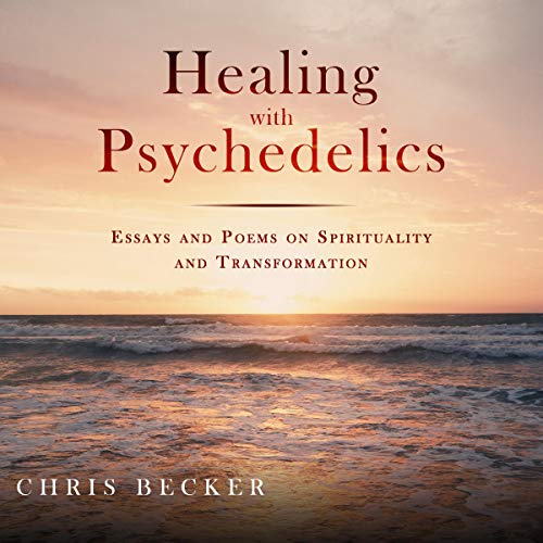 Healing with Psychedelics: Essays and Poems on Spirituality and Transformation Titelbild