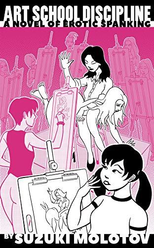 Art School Discipline: A Novel of Erotic Spanking (Art School Discipline Book 1)
