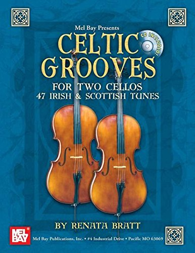 Celtic Grooves for Two Cellos: 47 Irish & Scottish Tunes (Mel Bay Presents)