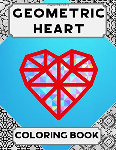 Geometric Heart Coloring Book: Colouring Books for Adults Seniors Teenagers Boys Girls Him Her / Perfect Gift Valentines Day Coupon Meditative Pattern Relaxation