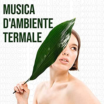 Musica d'Ambiente Termale: Raccolta di Musiche Curative per i Saloni Termali e di Massaggi