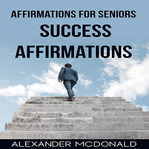 Affirmations for Seniors Audiobook By Alexander McDonald cover art