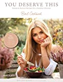 You deserve this.: Simple & Natural Recipes For A Healthy Lifestyle