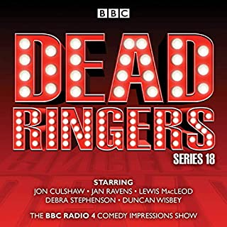 Dead Ringers: Series 18     The BBC Radio 4 Impressions Show              By:                                                                                                                                 Tom Jamieson,                                                                                        Nev Fountain                               Narrated by:                                                                                                                                 Jon Culshaw,                                                                                        Jan Ravens,                                                                                        Lewis MacLeod,                   and others                 Length: 3 hrs and 30 mins     7 ratings     Overall 4.6
