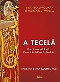 A Tecelã: Uma Jornada Iniciática Rumo a Individuação Feminina. (Biblioteca Junguiana de Psicologia Feminina)