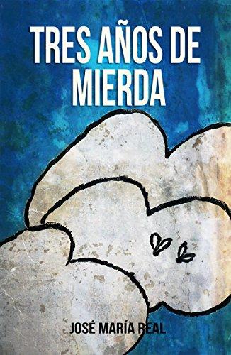 Tres años de mierda eBook: Real, José María: Amazon.es: Tienda Kindle