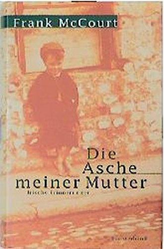 Die Asche meiner Mutter: Roman