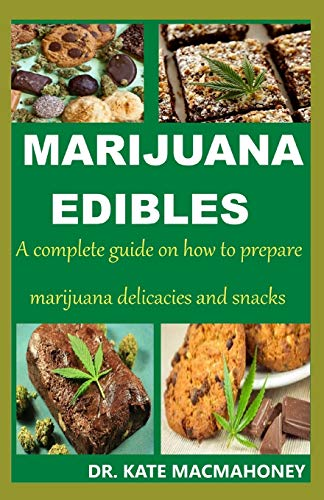 MARIJUANA EDIBLES: A complete guide on how to prepare marijuana delicacies and snacks