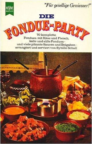 Die Fondue-Party - 70 komplette Fondues mit Käse und Fleisch, kalte und süße Fondues, viele pikante Saucen und Beilagen hübsch arrangiert und serviert [Originalausgabe - 24. Auflage] (Heyne Kochbücher)