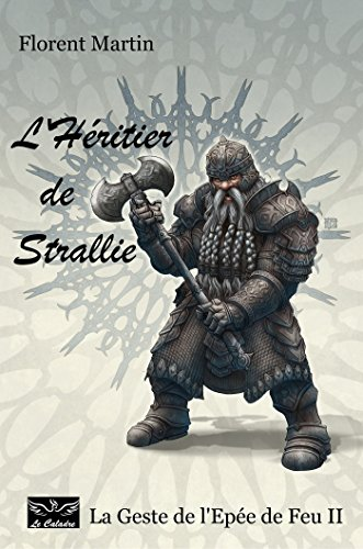 L'Héritier de Strallie: La Geste de l'Epée de Feu II (French Edition)