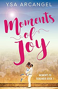 Moments of Joy (Moments to Remember Book 1) by [Ysa Arcangel]