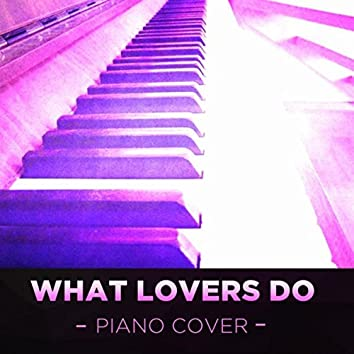 What Lovers Do (Maroon 5 Piano Cover)