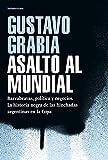 Asalto al mundial: Barrabravas, política y negocios. La historia negra de las hinchadas argentinas en la Copa