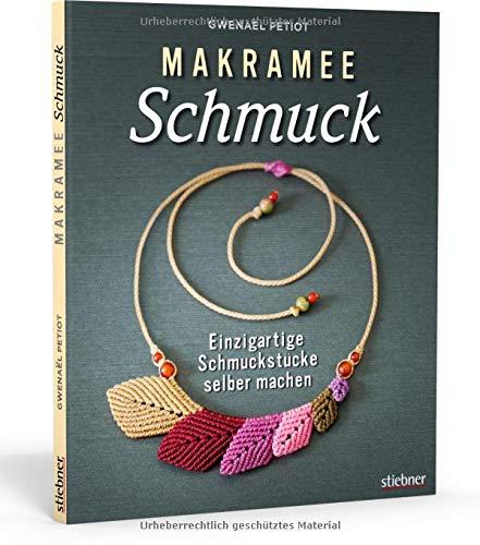 Makramee Schmuck: Einzigartigen Schmuck selber machen. Mit einfachen Makramee Anleitungen Ketten, Armbänder, Ohrringe und Ringe selbst knoten. Alles ... Einzigartige Schmuckstücke selber machen