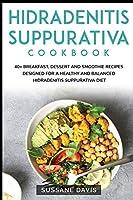 Hidradenitis Suppurativa Cookbook: 40+ Breakfast, Dessert and Smoothie Recipes designed for a healthy and balanced Hidradenitis Suppurativa diet